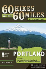 60 Hikes within 60 Miles : Portland - Including the Coast, Mount Hood, St. Helens, and the Santiam River - Paul Gerald
