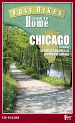 Easy Hikes Close to Home : Chicago: Including the Collar Counties and Northwest Indiana - Ted Villaire