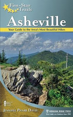 Five-Star Trails: Asheville : Your Guide to the Area's Most Beautiful Hikes - Jennifer Pharr Davis