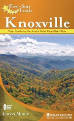 Knoxville : Your Guide to the Area's Most Beautiful Hikes - Johnny Molloy