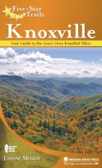 Five-Star Trails : Knoxville: Your Guide to the Area's Most Beautiful Hikes - Johnny Molloy