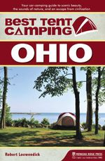 Best Tent Camping : Ohio: Your Car-Camping Guide to Scenic Beauty, the Sounds of Nature, and an Escape from Civilization - Robert Loewendick