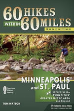 60 Hikes within 60 Miles: Minneapolis and St. Paul : Including the Twin Cities' Greater Metro Area and Beyond - Tom Watson