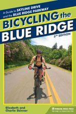 Bicycling the Blue Ridge : A Guide to the Skyline Drive and the Blue Ridge Parkway - Elizabeth Skinner