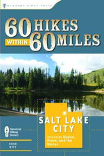 60 Hikes Within 60 Miles: Salt Lake City : Including Ogden, Provo, and the Uintas - Greg Witt