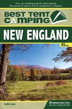 Best Tent Camping : New England: Your Car-Camping Guide to Scenic Beauty, the Sounds of Nature, and an Escape from Civilization - Lafe Low