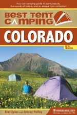 Best Tent Camping : Colorado: Your Car-Camping Guide to Scenic Beauty, the Sounds of Nature, and an Escape from Civilization - Kim Lipker