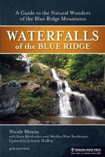 Waterfalls of the Blue Ridge : A Hiking Guide to the Cascades of the Blue Ridge Mountains - Johnny Molloy