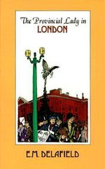 The Provincial Lady in London : Provincial Lady - E. M. Delafield