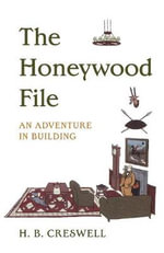 The Honeywood File : An Adventure in Building - Harry B. Creswell