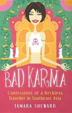Bad Karma : Confessions of a Reckless Traveller in Southeast Asia - Tamara Sheward