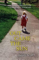Out Came the Sun : One Family's Triumph Over a Rare Disease - Judith Scott