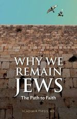 Why We Remain Jews : The Path to Faith - Vladimir Tsesis