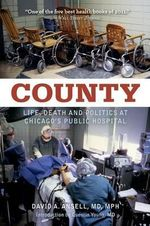 County : Life, Death, and Politics at Chicago's Public Hospital - David Ansell