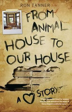 From Animal House to Our House : A Love Story - Ron Tanner