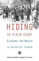 Hiding in Plain Sight : Eluding the Nazis in Occupied France - Sarah Lew Miller
