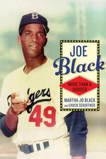 Joe Black : More Than a Dodger - Martha Jo Black