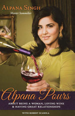 Alpana Pours : About Being a Woman, Loving Wine & Having Great Relationships - Alpana Singh