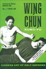 Wing Chun Kung-Fu : Chinese Art of Self-Defense