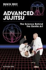 Advanced Jujitsu : The Science Behind the Gentle Art - George Kirby