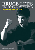 Bruce Lee's Fighting Method : The Complete Edition - Bruce Lee