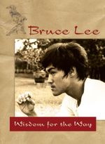 Bruce Lee's Wisdom for the Way : Wisdom for the Way - Bruce Lee
