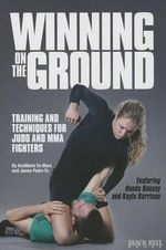 Winning on the Ground : Training and Techniques for Judo and Mma Fighters - Annmarie De Mars