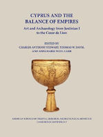 Cyprus and the Balance of Empires : Art and Archaeology from Justinian I to the Coeur de Lion