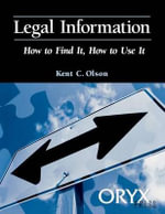Legal Information : How to Find It, How to Use It :  How to Find It, How to Use It - Kent C. Olson