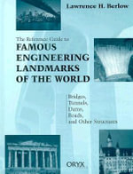 The Reference Guide to the World's Most Famous Landmarks : Bridges, Tunnels, Dams, Roads and Other Structures - Lawrence H. Berlow