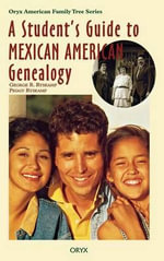 A Student's Guide to Mexican American Genealogy - George Ryskamp