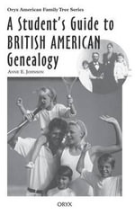 A Student's Guide to British American Genealogy - Anne E. Johnson