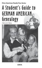 A Student's Guide to German American Genealogy : Oryx American Family Trees S. - Gregory Robl