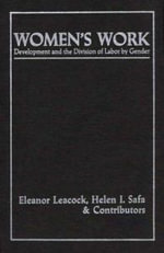 Women's Work : Development and the Division of Labour by Sex - Eleanor Burke Leacock