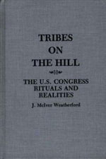 Tribes on the Hill : The U.S. Congress--Rituals and Realities - Jack M. Weatherford