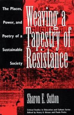Weaving a Tapestry of Resistance : The Places, Power and Poetry of a Sustainable Society - Sharon E. Sutton