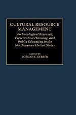 Cultural Resource Management : Archaeological Research, Preservation Planning and Public Education in the Northeastern United States