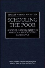 Schooling the Poor : Social Enquiry into the American Educational Experience - Stanley William Rothstein