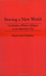 Braving a New World : Cambodian (Khmer) Refugees in an American City - Mary Carol Hopkins
