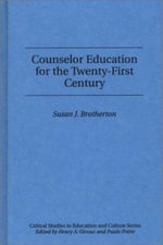 Counselor Education for the Twenty-first Century : Critical Studies in Education & Culture (Hardcover) - Susan J. Brotherton