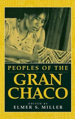 Peoples of the Gran Chaco : Native Peoples of the Americas - Elmer S. Miller