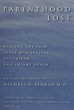 Parenthood Lost : Healing the Pain After Miscarriage, Stillbirth and Infant Death - Michael R. Berman