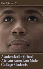 Academically Gifted African American Male College Students :  An Essential Guide for Parents - Fred Bonner