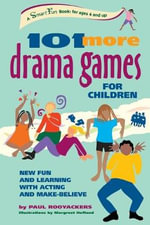 101 More Drama Games for Children : New Fun and Learning with Acting and Make-Believe - Paul Rooyackers