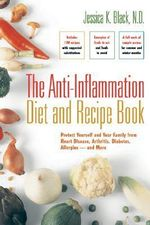 The Anti-Inflammation Diet and Recipe Book : Protect Yourself and Your Family from Heart Disease, Arthritis, Diabetes, Allergies - And More :  Protect Yourself and Your Family from Heart Disease, Arthritis, Diabetes, Allergies - And More - Jessica K. Black