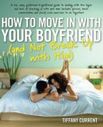 How to Move in with Your Boyfriend : (and Not Break Up with Him) - Tiffany Current