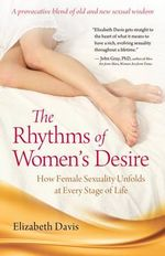 The Rhythms of Women's Desire : How Female Sexuality Unfolds at Every Stage of Life - Elizabeth Davis