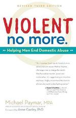 Violent No More : Helping Men End Domestic Abuse - Michael Paymar