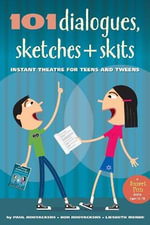 101 Dialogues, Sketches and Skits : Instant Theatre for Teens and Tweens - Paul Rooyackers