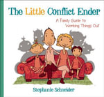 The Little Conflict Ender : A Family Guide to Working Things Out - Stephanie Schneider